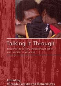 Talking it Through: Responses to Sorcery and Witchcraft Beliefs and Practices in Melanesia